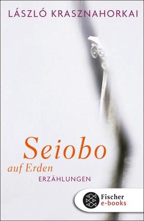 Seiobo auf Erden von Flemming,  Heike, Krasznahorkai,  László