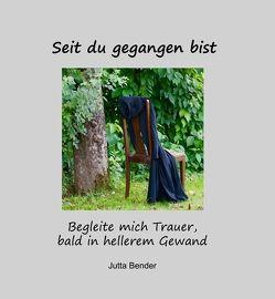 Seit du gegangen bist von Bender,  Jutta, Fink,  Friedel, Gölz,  Christopher, Kälberer,  Hagen