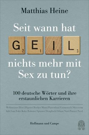 """Seit wann hat """"geil"""" nichts mehr mit Sex zu tun? von Heine,  Matthias"""