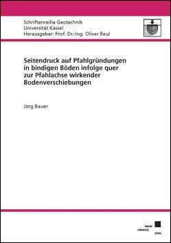 Seitendruck auf Pfahlgründungen in bindigen Böden infolge quer zur Pfahlachse wirkender Bodenverschiebungen von Bauer,  Jörg