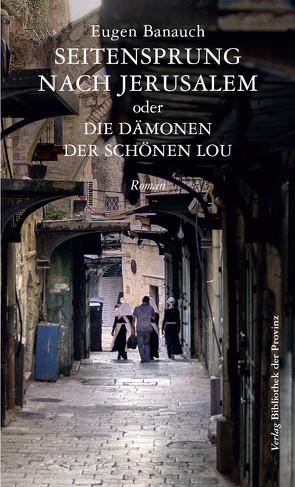 Seitensprung nach Jerusalem oder Die Dämonen der schönen Lou von Banauch,  Eugen