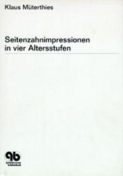 Seitenzahnimpressionen in vier Altersstufen von Müterthies,  Klaus