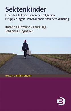 Sektenkinder von Illig,  Laura, Jungbauer,  Johannes, Kaufmann,  Kathrin
