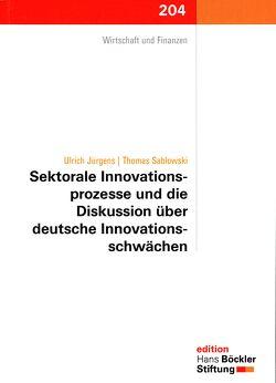 Sektorale Innovationsprozesse und die Diskussion über deutsche Innovationsschwächen von Jürgens,  Ulrich, Sablonski,  Thomas