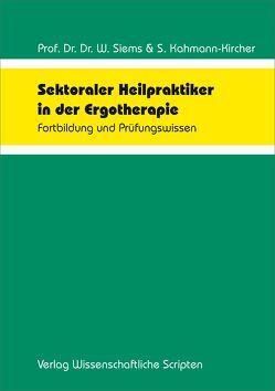 Sektoraler Heilpraktiker in der Ergotherapie von Kahmann-Kircher,  Sabine, Siems,  Werner