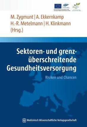 Sektoren- und grenzüberschreitende Gesundheitsversorgung von Ekkernkamp,  Axel, Klinkmann,  Horst, Metelmann,  Hans-Robert, Zygmunt,  Marek