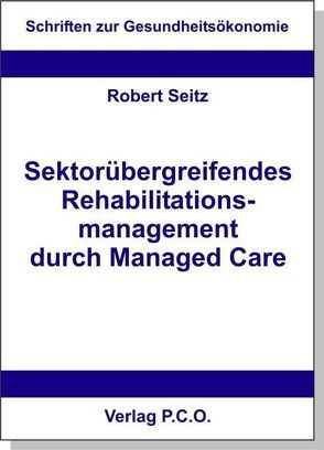 Sektorenübergreifendes Rehabilitationsmanagement durch Managed Care von Seitz,  Robert