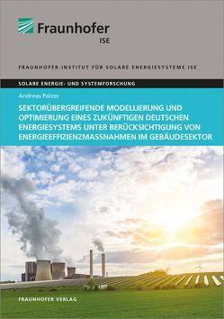 Sektorübergreifende Modellierung und Optimierung eines zukünftigen deutschen Energiesystems unter Berücksichtigung von Energieeffizienzmaßnahmen im Gebäudesektor. von Palzer,  Andreas