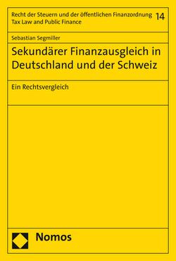 Sekundärer Finanzausgleich in Deutschland und der Schweiz von Segmiller,  Sebastian
