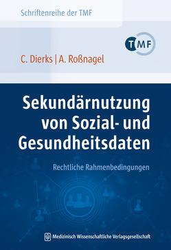 Sekundärnutzung von Sozial- und Gesundheitsdaten – Rechtliche Rahmenbedingungen von Dierks,  Christian, Roßnagel ,  Alexander