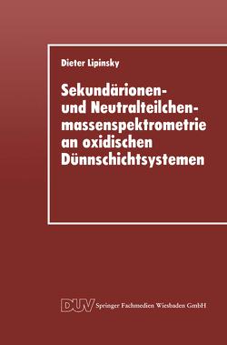 Sekundärionen- und Neutralteilchenmassenspektrometrie an oxidischen Dünnschichtsystemen von Lipinsky,  Dieter