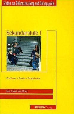 Sekundarstufe I: Probleme – Praxis – Perspektiven von Eder,  Ferdinand, Grogger,  Günther, Mayr,  Johannes