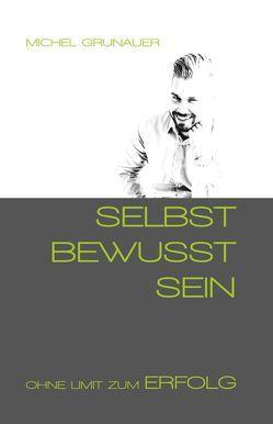SELBST BEWUSST SEIN von Grunauer,  Michel