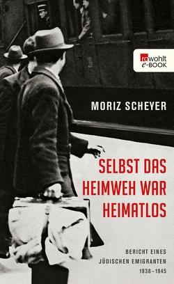 Selbst das Heimweh war heimatlos von Scheyer,  Moriz