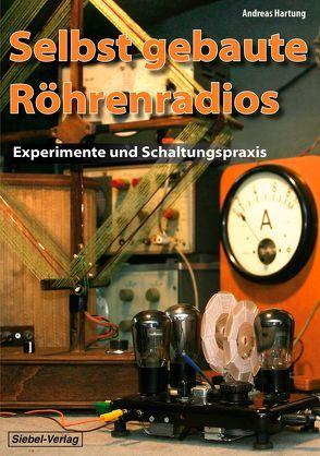 Selbst gebaute Röhrenradios von Hartung,  Andreas