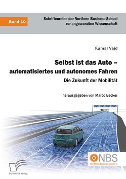 Selbst ist das Auto – automatisiertes und autonomes Fahren. Die Zukunft der Mobilität von Becker,  Marco, Vaid,  Kamal