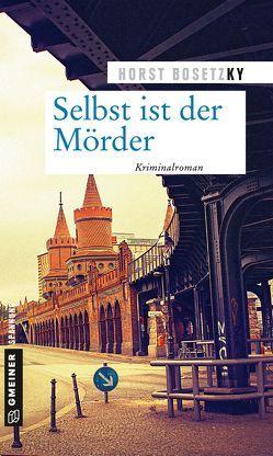 Selbst ist der Mörder von Bosetzky,  Horst (-ky)