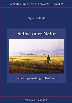 Selbst oder Natur. Schellings Anfang in Rußland von Biefeldt,  Sigrun