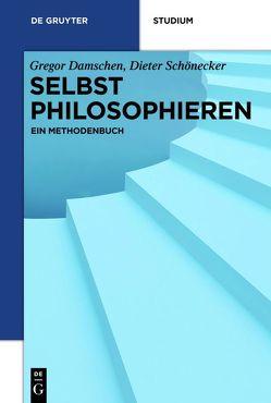 Selbst philosophieren von Damschen,  Gregor, Schönecker,  Dieter