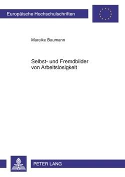 Selbst- und Fremdbilder von Arbeitslosigkeit von Baumann,  Mareike