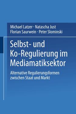 Selbst- und Ko-Regulierung im Mediamatiksektor von Just,  Natascha, Latzer,  Michael, Saurwein,  Florian, Slominski,  Peter