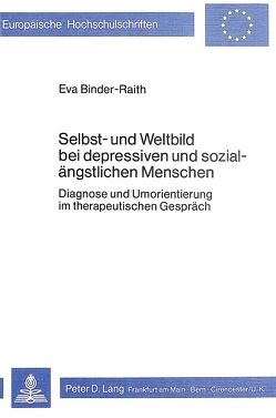 Selbst- und Weltbild bei depressiven und sozial-ängstlichen Menschen von Binder-Raith, Eva