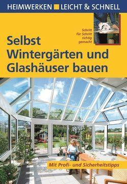 Selbst Wintergärten und Glashäuser bauen von Fisch,  Klaus