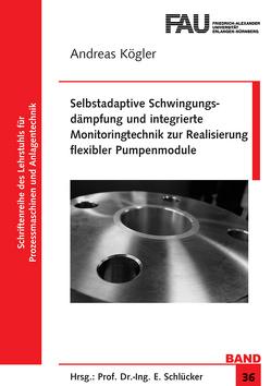 Selbstadaptive Schwingungsdämpfung und integrierte Monitoringtechnik zur Realisierung flexibler Pumpenmodule von Kögler,  Andreas
