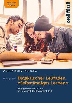 Didaktischer Leitfaden – Selbständiges Lernen, inkl. E-Book von Caduff,  Claudio, Pfiffner,  Manfred