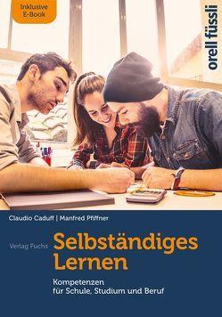 Selbständiges Lernen – inkl. E-Book von Caduff,  Claudio, Pfiffner,  Manfred
