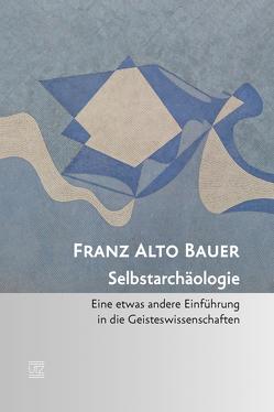Selbstarchäologie von Bauer,  Franz Alto