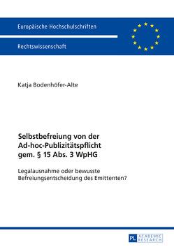 Selbstbefreiung von der Ad-hoc-Publizitätspflicht gem. § 15 Abs. 3 WpHG von Bodenhöfer-Alte,  Katja
