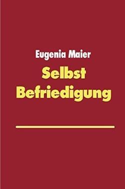 Selbstbefriedigung von Maier,  Eugenia