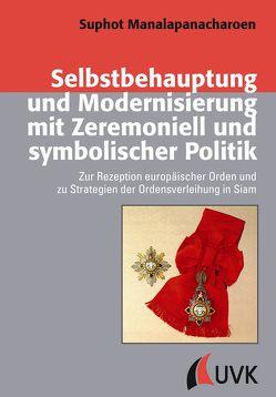 Selbstbehauptung und Modernisierung mit Zeremoniell und symbolischer Politik von Manalapanacharoen,  Suphot