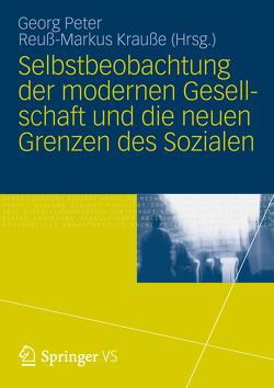 Selbstbeobachtung der modernen Gesellschaft und die neuen Grenzen des Sozialen von Krauße,  Reuß-Markus, Peter,  Georg