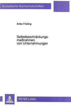 Selbstbeschränkungsmaßnahmen von Unternehmungen von Frieling,  Anke