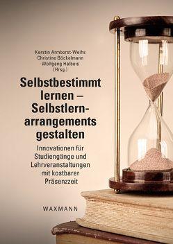 Selbstbestimmt lernen – Selbstlernarrangements gestalten von Armborst-Weihs,  Kerstin, Böckelmann,  Christine, Halbeis,  Wolfgang