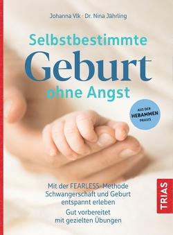 Selbstbestimmte Geburt ohne Angst von Jährling,  Nina, Vlk,  Johanna