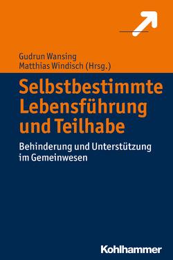 Selbstbestimmte Lebensführung und Teilhabe von Wansing,  Gudrun, Windisch,  Matthias