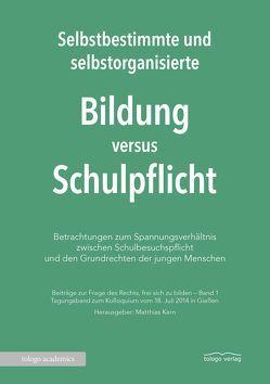 Selbstbestimmte und selbstorganisierte Bildung versus Schulpflicht von Kern,  Matthias