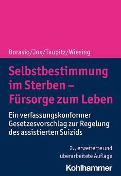 Selbstbestimmung im Sterben – Fürsorge zum Leben von Borasio,  Gian Domenico, Jox,  Ralf J., Taupitz,  Jochen, Wiesing,  Urban