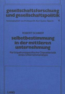 Selbstbestimmung in der Mittleren Unternehmung (M.U.) von Schmidt,  Robert