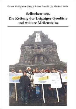 Selbstbewusst. Die Rettung der Leipziger Geodäsie und weitere Meilensteine von Fornahl,  Rainer, Kolbe,  Manfred, Weißgerber,  Gunter