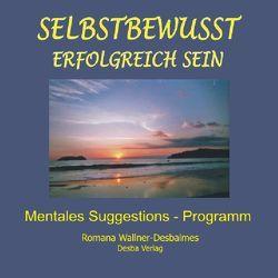 Selbstbewusst erfolgreich sein. Mentales Suggestions-Programm mit hypnotischer Wirkung von Pleyl,  Peter, Wallner-Desbalmes,  Romana