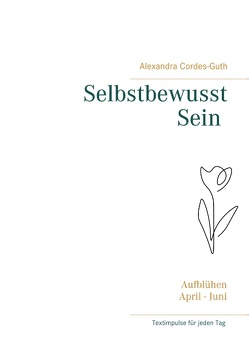 Selbstbewusst Sein – Aufblühen von Cordes-Guth,  Alexandra