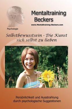 Selbstbewusstsein – Die Kunst sich selbst zu lieben von Beckers,  Dipl. Psych. Frank