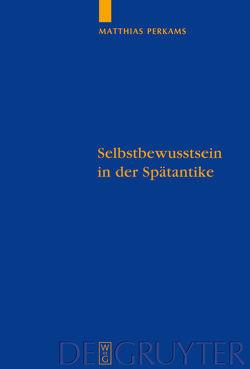 Selbstbewusstsein in der Spätantike von Perkams,  Matthias