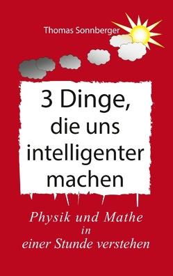 3 Dinge, die uns intelligenter machen von Sonnberger,  Thomas, Wela e.V.