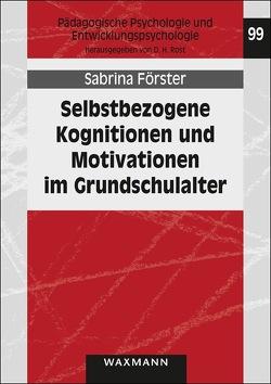 Selbstbezogene Kognitionen und Motivationen im Grundschulalter von Förster,  Sabrina