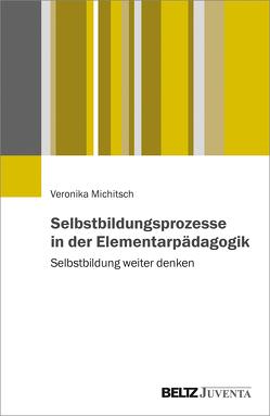 Selbstbildungsprozesse in der Elementarpädagogik von Michitsch,  Veronika